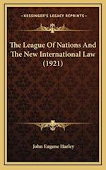 The League of Nations and the New International Law (1921) af John Eugene Harley