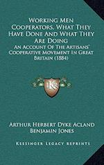 Working Men Cooperators, What They Have Done and What They Are Doing af Benjamin Jones, Arthur Herbert Dyke Acland