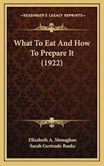 What to Eat and How to Prepare It (1922) af Elizabeth A. Monaghan