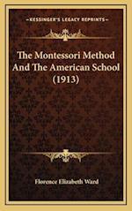 The Montessori Method and the American School (1913) af Florence Elizabeth Ward