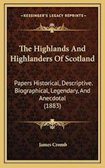 The Highlands and Highlanders of Scotland af James Cromb