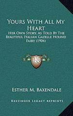 Yours with All My Heart af Esther M. Baxendale