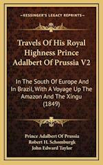 Travels of His Royal Highness Prince Adalbert of Prussia V2 af Prince Adalbert Of Prussia