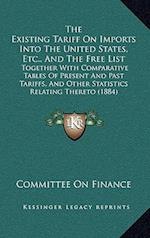 The Existing Tariff on Imports Into the United States, Etc., and the Free List af Committee on Finance