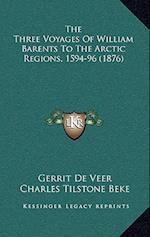 The Three Voyages of William Barents to the Arctic Regions, 1594-96 (1876) af Gerrit De Veer