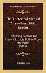 The Rhetorical Manual or Southern Fifth Reader af D. Barton Ross