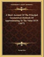 A Short Account of the Principal Geometrical Methods of Approximating to the Value of Pi (1877) af George Pirie