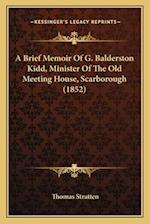 A Brief Memoir of G. Balderston Kidd, Minister of the Old Meeting House, Scarborough (1852) af Thomas Stratten
