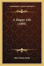 A Happy Life (1895) af Mary Davies Steele