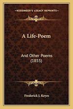 A Life-Poem a Life-Poem af Frederick J. Keyes