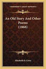 An Old Story and Other Poems (1868) af Elizabeth D. Cross