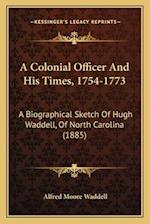 A Colonial Officer and His Times, 1754-1773 a Colonial Officer and His Times, 1754-1773 af Alfred Moore Waddell