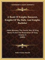 A Book of Knights Banneret, Knights of the Bath, and Knightsa Book of Knights Banneret, Knights of the Bath, and Knights Bachelor Bachelor af Walter Charles Metcalfe