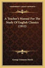 A Teacher's Manual for the Study of English Classics (1912) af George Linnaeus Marsh