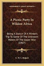 A Picnic Party in Wildest Africa a Picnic Party in Wildest Africa af C. W. L. Bulpett