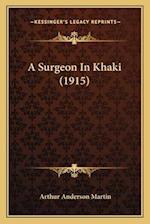 A Surgeon in Khaki (1915) a Surgeon in Khaki (1915) af Arthur Anderson Martin