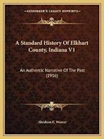 A Standard History of Elkhart County, Indiana V1 af Abraham E. Weaver