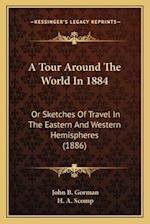 A Tour Around the World in 1884 af John B. Gorman