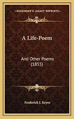 A Life-Poem af Frederick J. Keyes