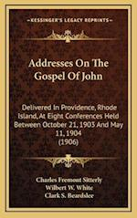 Addresses on the Gospel of John af Charles Fremont Sitterly, Clark S. Beardslee, Wilbert W. White