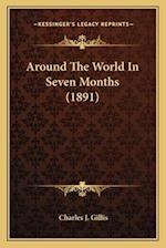 Around the World in Seven Months (1891) af Charles J. Gillis