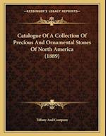 Catalogue of a Collection of Precious and Ornamental Stones of North America (1889) af Tiffany And Company