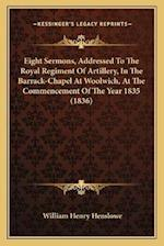 Eight Sermons, Addressed to the Royal Regiment of Artillery, in the Barrack-Chapel at Woolwich, at the Commencement of the Year 1835 (1836) af William Henry Henslowe