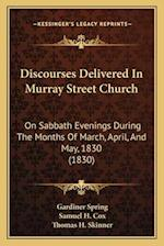 Discourses Delivered in Murray Street Church af Thomas H. Skinner, Gardiner Spring, Samuel H. Cox Jr.
