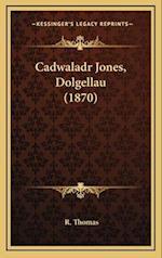 Cadwaladr Jones, Dolgellau (1870)