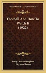 Football and How to Watch It (1922) af Percy Duncan Haughton