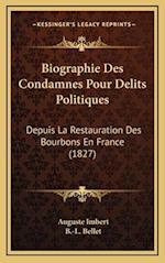 Biographie Des Condamnes Pour Delits Politiques af Auguste Imbert, B. -L Bellet