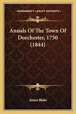 Annals of the Town of Dorchester, 1750 (1844) af James Blake