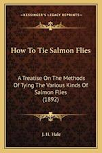 How to Tie Salmon Flies af J. H. Hale