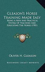 Gleason's Horse Training Made Easy af Oliver H. Gleason