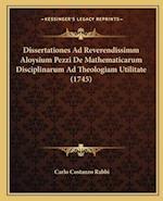 Dissertationes Ad Reverendissimm Aloysium Pezzi de Mathematicarum Disciplinarum Ad Theologiam Utilitate (1745) af Carlo Costanzo Rabbi