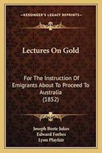Lectures on Gold af Joseph Beete Jukes, Edward Forbes, Lyon Playfair