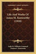 Life and Works of Amos M. Kenworthy (1918) af Lydia M. Williams-Cammack, Truman C. Kenworthy