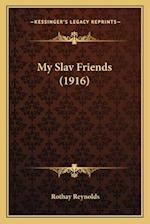 My Slav Friends (1916) af Rothay Reynolds