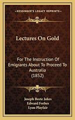 Lectures on Gold af Joseph Beete Jukes, Lyon Playfair, Edward Forbes