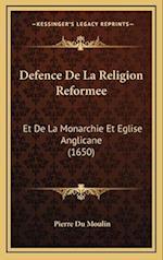 Defence de La Religion Reformee af Pierre Du Moulin