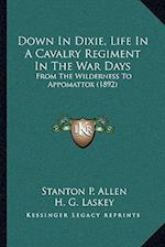 Down in Dixie, Life in a Cavalry Regiment in the War Days af Stanton P. Allen