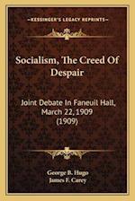 Socialism, the Creed of Despair af George B. Hugo, James F. Carey