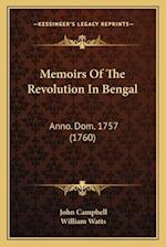 Memoirs of the Revolution in Bengal af William watts, John Campbell