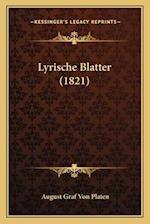 Lyrische Blatter (1821) af August Graf Von Platen