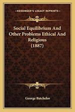 Social Equilibrium and Other Problems Ethical and Religious (1887) af George Batchelor