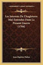 Les Interests de L'Angleterre Mal-Entendus Dans La Present Guerre (1704) af Jean-Baptiste Dubos