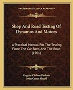 Shop and Road Testing of Dynamos and Motors af Eugene Chilton Parham, John Cutter Shedd