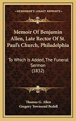 Memoir of Benjamin Allen, Late Rector of St. Paul's Church, Philadelphia af Thomas G. Allen
