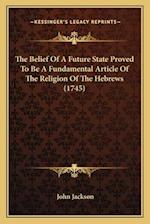 The Belief of a Future State Proved to Be a Fundamental Article of the Religion of the Hebrews (1745)