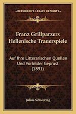 Franz Grillparzers Hellenische Trauerspiele af Julius Schwering